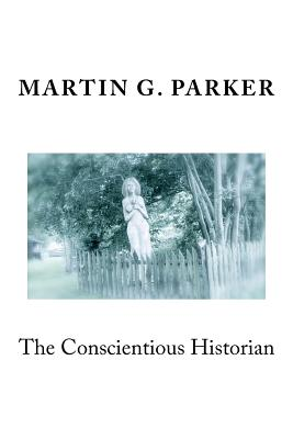 The Conscientious Historian, Parker, Martin G.