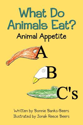 What Do Animals Eat?: Animal Appetite ABC's, Banks-Beers, Bonnie