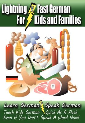 Lightning-Fast German for Kids and Families: Learn German, Speak German, Teach Kids German - Quick As A Flash, Even If You Don't Speak A Word Now! (German Edition), Woods, Carolyn