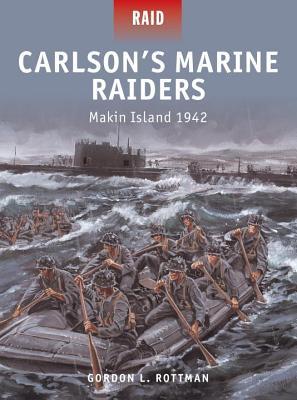 Carlson?s Marine Raiders: Makin Island 1942, Rottman, Gordon L.