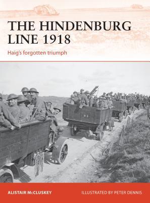The Hindenburg Line 1918: Haig?s forgotten triumph (Campaign), McCluskey, Alistair