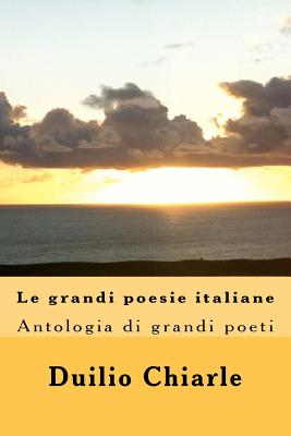 Le grandi poesie italiane: Antologia (Italian Edition), Chiarle, Duilio