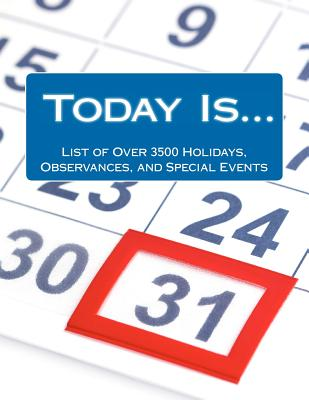 Today Is....: List of Over 3500 Holidays, Observances, and Special Events for Outrageously Effective Promotional Marketing Ideas, Thompson, Alison