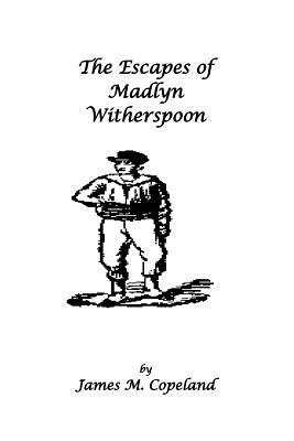 The Escapes of Madlyn Witherspoon, James M. Copeland