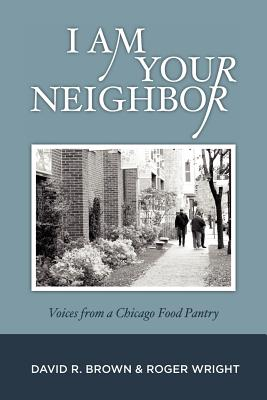 Image for I am Your Neighbor: Voices from a Chicago Food Pantry