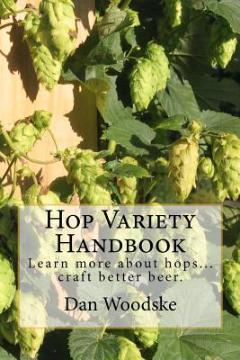 Image for Hop Variety Handbook: Learn More About Hops...Create Better Beer.