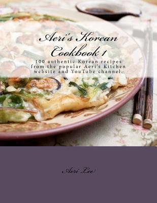 Image for Aeri's Korean Cookbook 1: 100 authentic Korean recipes from the popular Aeri's Kitchen website and YouTube channel. (Volume 1)