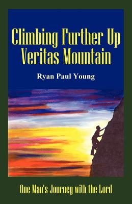 Image for Climbing Further Up Veritas Mountain: One Man's Journey With The Lord