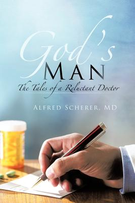 God's Man: The Tales of a Reluctant Doctor, Scherer, Alfred