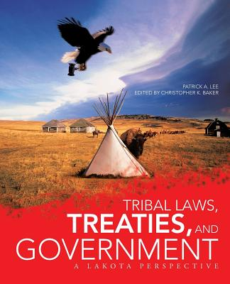 Tribal Laws, Treaties, and Government: A Lakota Perspective, Lee, Patrick A.