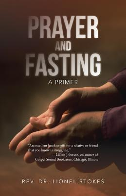 Prayer and Fasting: A Primer, Stokes, Dr. Lionel