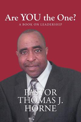Are You the One?: A Book on Leadership, Horne, Thomas J.
