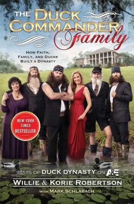 The Duck Commander Family: How Faith, Family, and Ducks Built a Dynasty, Robertson, Willie, Robertson, Korie