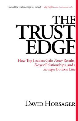 Image for The Trust Edge How Top Leaders Gain Faster Results, Deeper Relationships, and a Stronger Bottom Line