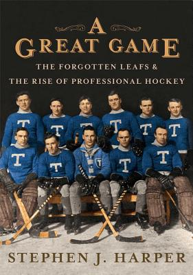A Great Game: The Forgotten Leafs & the Rise of Professional Hockey, HARPER, Stephen J.