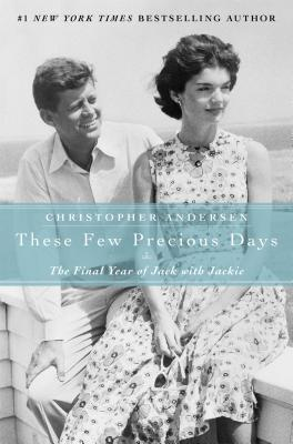 These Few Precious Days: The Final Year of Jack with Jackie, Andersen, Christopher