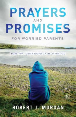 Image for Prayers and Promises for Worried Parents: Hope for Your Prodigal. Help for You