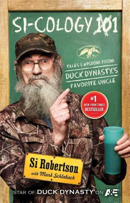 Si-cology 1: Tales and Wisdom from Duck Dynasty's Favorite Uncle, Si Robertson