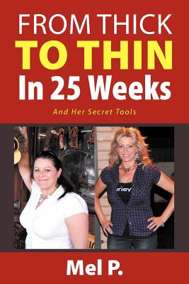 From Thick To Thin In 25 Weeks: And Her Secret Tools, P, Mel