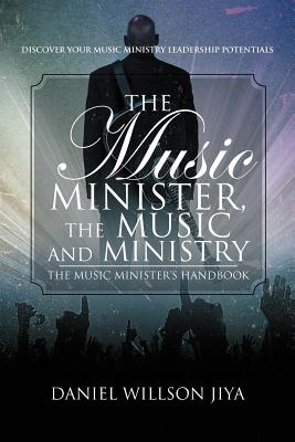 The Music Minister, The Music And Ministry: The Music Minister's Handbook, Jiya, Daniel Willson