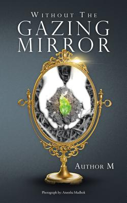 Without The Gazing Mirror, M., Author