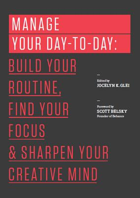 Image for Manage Your Day-to-Day: Build Your Routine, Find Your Focus, and Sharpen Your Creative Mind (The 99U Book Series)