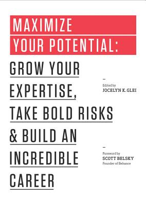Image for Maximize Your Potential: Grow Your Expertise, Take Bold Risks & Build an Incredible Career (The 99U Book Series)