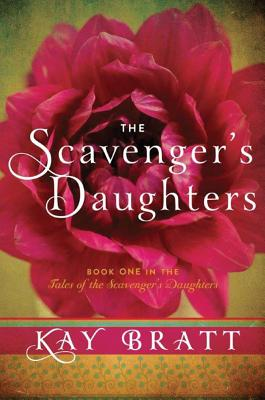 SCAVENGER'S DAUGHTERS (TALES OF THE SCAVENGER'S DAUGHTERS, NO 1), BRATT, KAY