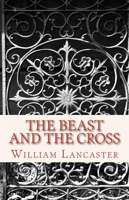 BEAST AND THE CROSS, LANCASTER, WILLIAM