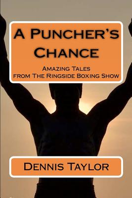 A Puncher's Chance: Amazing Tales from The Ringside Boxing Show, Taylor, Dennis