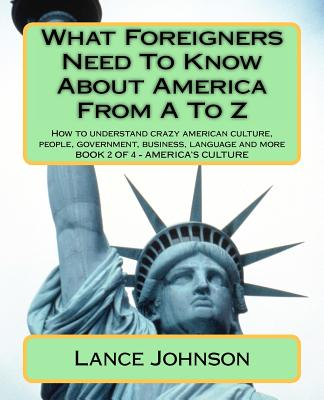 What Foreigners Need To Know About America From A To Z: America's Heritage, Johnson, Lance
