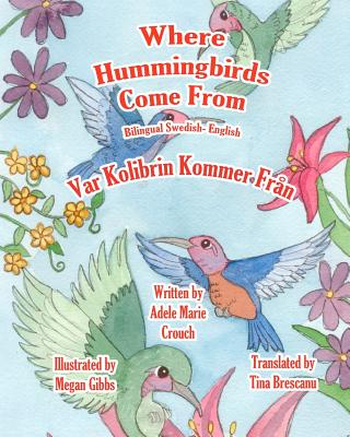 Where Hummingbirds Come From Bilingual Swedish English (Swedish Edition), Crouch, Adele Marie
