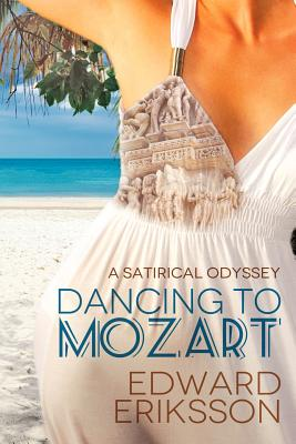 Dancing To Mozart: a satirical odyssey, Eriksson, Edward