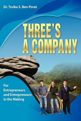 Three's a company: For Entrepreneurs and Entrepreneurs In the Making, Ben-Porat, Dr Tsvika