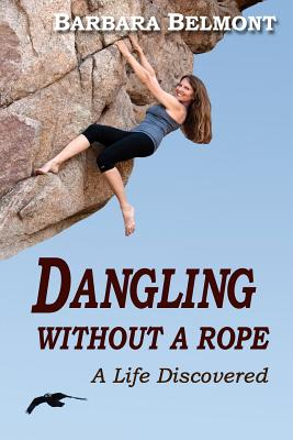 Image for Dangling Without a Rope: A  Life Discovered
