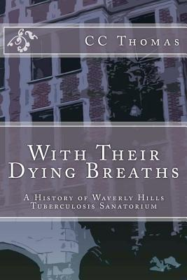 With Their Dying Breaths: A History of Waverly Hills Tuberculosis Sanatorium, Thomas, CC