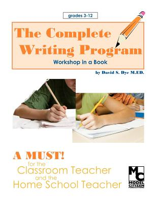 The Complete Writing Program, Dye M.Ed., Mr. David S.
