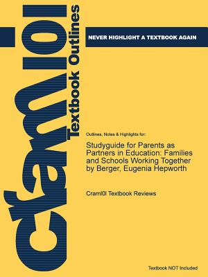 Studyguide for Parents as Partners in Education: Families and Schools Working Together by Berger, Eugenia Hepworth, Cram101 Textbook Reviews