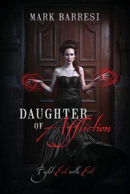 Daughter of Affliction: Fight Evil with Evil, Barresi, Mark