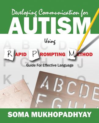 Developing Communication for Autism Using Rapid Prompting Method: Guide for Effective Language, Mukhopadhyay, Soma