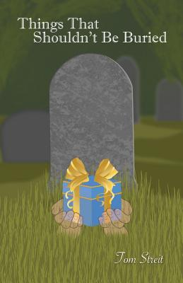 Things That Shouldn't Be Buried, Streit, Tom