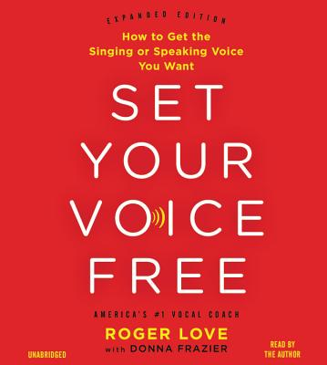 Image for Set Your Voice Free: How to Get the Singing or Speaking Voice Your Want