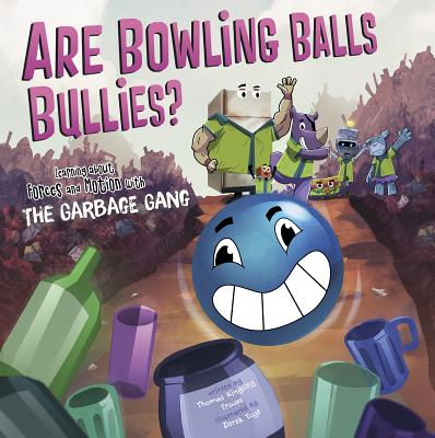 Image for Are Bowling Balls Bullies?: Learning About Forces and Motion with the Garbage Gang (The Garbage Gang's Super Science Questions)