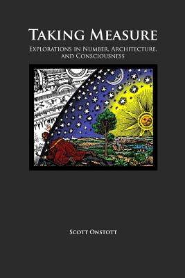 Taking Measure: Explorations in Number, Architecture, and Consciousness, Onstott, Scott