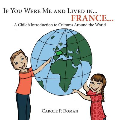 If you were me and lived in... France: A Child's Introduction to Cultures Around the World (Volume 2), Roman, Carole P.