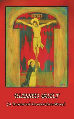 Blessed Guilt: (A Universal Conversion Story), James H. Kurt