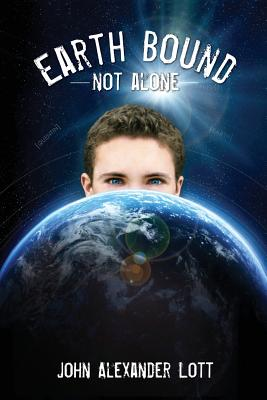 Earthbound: Not Alone (Volume 1), John Alexander Lott