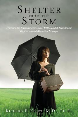 Image for Shelter from the Storm: Processing the Traumatic Memories of DID/DDNOS Patients  with The Fractionated Abreaction Technique (A Vademecum for the Treatment of DID/DDNOS) (Volume 1)