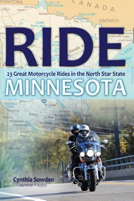 Ride Minnesota: 23 Great Motorcycle Rides in the North Star State, Sowden, Cynthia Lueck