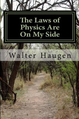 The Laws of Physics are on My Side, Haugen, Walter